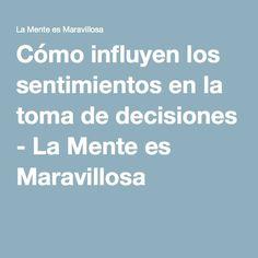 Cómo influyen los sentimientos en la toma de decisiones - La Mente es Maravillosa