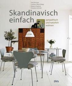 Skandinavisch einfach: Sympathisch und natürlich wohnen: Amazon.de: Caroline Clifton-Mogg, Sara Norrman, Magnus Englund, Chrystina Schmidt, ...