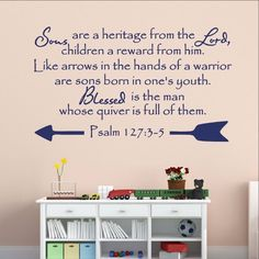 Christian Bible Verse Vinyl Wall Decal Psalm Sons are a Heritage from the Lord 22300 This decal measures approx. The color samples shown have been reproduced and may vary slightly fro Psalm 127 4, Bible Quotes, Bible Verses, Vinyl Wall Decals, Wall Stickers, Scripture Art, Modern Interior Design, Boy Room, Lord