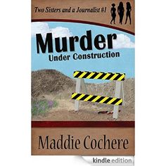 Murder Under Construction (Two Sisters and a Journalist Book 1) eBook: Maddie Cochere: Amazon.ca: Books