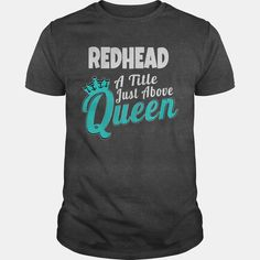 #redhead a title just above queen, Order HERE ==> https://www.sunfrog.com/Hobby/redhead-a-title-just-above-queen-Dark-Grey-Guys.html?53624, Please tag & share with your friends who would love it , #christmasgifts #birthdaygifts #renegadelife
