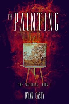 Free Kindle Book For A Limited Time : The Painting (The Watching, #1) by Ryan Casey