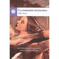 La barbarie silenciosa. La violencia contra las mujeres y la crisis del patriarcado
