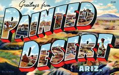 postcards from the 1930s and 1940s: Greetings from Painted Desert.