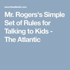 Mr. Rogers's Simple Set of Rules for Talking to Kids - The Atlantic