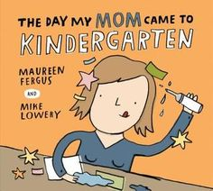 The Day My Mom Came to Kindergarten. Story time theme: Back to school/ starting school.