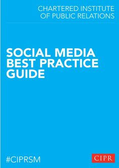 CIPR Social Media Best Practice Guidelines by Chartered Institute of Public Relations via slideshare