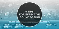 5 Tips For Effective Sound Design | Music Production Tutorials