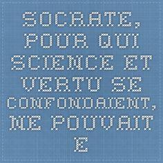 Socrate, pour qui science et vertu se confondaient, ne pouvait estimer la démocratie athénienne, livrée à l'incompétence et à l'oppression de l'élite par la multitude jalouse.