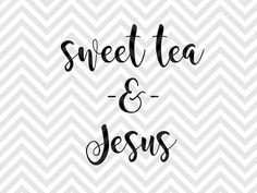 Sweet Tea and Jesus SVG and DXF Cut File • PNG • Vector • Calligraphy • Download File • Cricut • Silhouette
