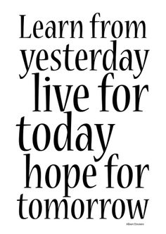 Learn from yesterday love for today hope for tomorrow #AlbertEinstein #quote