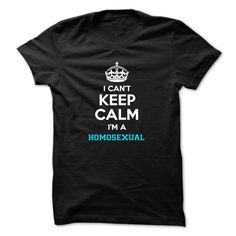 Name Tshirt:I cant keep calm Im a HOMOSEXUAL Infomation t-shirt:I cant keep calm Im a HOMOSEXUAL.Hey HOMOSEXUAL you should not keep calm due to several reasons. Express yourself with this great T-shirt. Can be a nice gift too. Price: Only $19GET IT NOW Pictures T-Shirts  http://ift.tt/2n4H8Tm