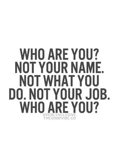 Image result for Who are you not your name