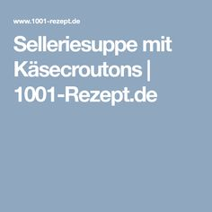 Selleriesuppe mit Käsecroutons    1001-Rezept.de Recipies