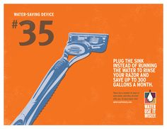 Water saving tip- Plug the sink instead of running the water to rinse your razor and save up to 300 gallons a month.