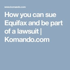 How you can sue Equifax and be part of a lawsuit   Komando.com