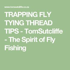 TRAPPING FLY TYING THREAD TIPS - TomSutcliffe - The Spirit of Fly Fishing