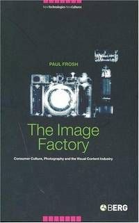 The Image Factory: Consumer Culture, Photography and the Visual Content Industry (New Technologies / New Cultures) by Paul Frosh - Paperback - from Discover Books (SKU: 3191704939)