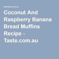 Coconut And Raspberry Banana Bread Muffins Recipe - Taste.com.au