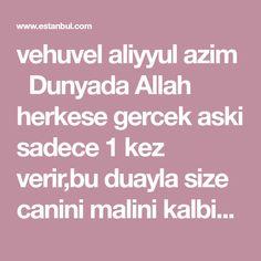 vehuvel aliyyul azim  Dunyada Allah herkese gercek aski sadece 1 kez verir,bu duayla size canini malini kalbini cikartip avuclariniza koyacak gercek seven...