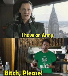 I have an army, we have a hulk! bitch please