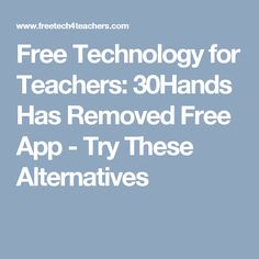 Free Technology for Teachers: 30Hands Has Removed Free App - Try These Alternatives