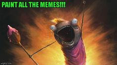 X All The Y by Sam Spratt | PAINT ALL THE MEMES!!! | image tagged in x all the y,memes,art,sam spratt,memes in art | made w/ Imgflip meme maker