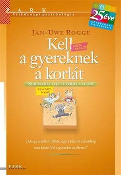 Jan-Uwe Rogge: Kell a gyereknek a korlát Life Hacks, School, Books, Kids, Parenting, Study, Album, Young Children, Libros