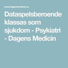 Dataspelsberoende klassas som sjukdom - Psykiatri - Dagens Medicin