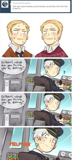 Prussia is me when the teacher says we have homework << Prussia is me when my mom told me to do something but I didn't quite hear her so I'm making it up as I go along<< Prussia is me when I have to wake up for school