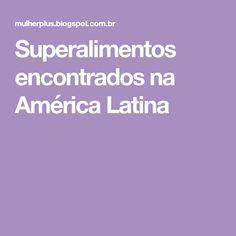 Superalimentos encontrados na América Latina