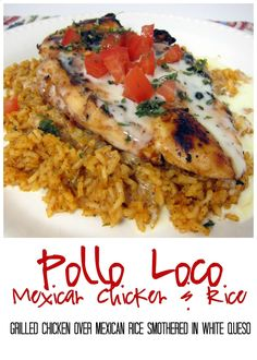Pollo Loco - grilled chicken over Mexican rice and smothered in white queso - My favorite Mexican recipe! I literally licked my plate! SOOO good!! ;mexican food authentic;mexican cake recipes;mexican beans recipe;mexican easy recipes;authentic mexican;chicken mexican recipes;diy mexican food;mexican chicken recipe;homemade mexican food;traditional mexican recipes;food mexican authentic;mexican restaurants;mexican ceviche recipe;mexican vegan recipes;mexican tamales recipe;mexican slaw;...