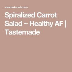 Spiralized Carrot Salad ~ Healthy AF | Tastemade