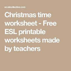 Christmas time worksheet - Free ESL printable worksheets made by teachers