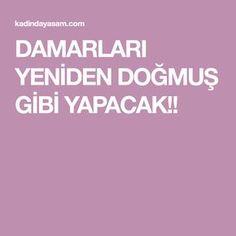 DAMARLARI YENİDEN DOĞMUŞ GİBİ YAPACAK!!