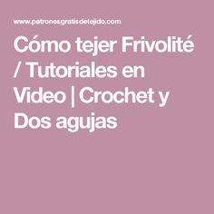 Cómo tejer Frivolité / Tutoriales en Video | Crochet y Dos agujas