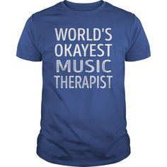 Worlds Okayest Music Therapist Job Shirts #gift #ideas #Popular #Everything #Videos #Shop #Animals #pets #Architecture #Art #Cars #motorcycles #Celebrities #DIY #crafts #Design #Education #Entertainment #Food #drink #Gardening #Geek #Hair #beauty #Health #fitness #History #Holidays #events #Home decor #Humor #Illustrations #posters #Kids #parenting #Men #Outdoors #Photography #Products #Quotes #Science #nature #Sports #Tattoos #Technology #Travel #Weddings #Women