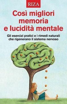 Così migliori memoria e lucidità mentale Cogito Ergo Sum, Book Lists, Good To Know, Make It Simple, Psychology, The Cure, Mindfulness, Author, Stress