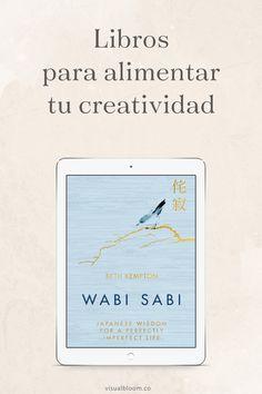 7 libros para alimentar tu creatividad Wabi Sabi, Book Club Books, Books To Read, My Books, Apothecary Jars Decor, Self Care Activities, Perfectly Imperfect, Wisdom, Songs