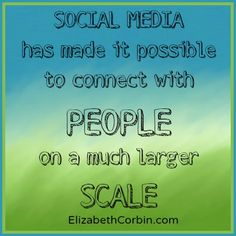 Social media has made it possible to connect with people on a much larger scale. http://elizabethcorbin.com/social-media-isnt-a-fad-because-its-human/