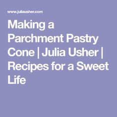 Making a Parchment Pastry Cone | Julia Usher | Recipes for a Sweet Life