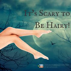 It's scary to be hairy! All October long we are offering BOGO Laser Hair Removal. Purchase Laser Hair Removal for one area, and get one are free! Choose your legs, your underarms, or wherever you need just a little more help. The cooler season is the perfect time to treat yourself to Laser Hair Removal, and these special savings are only here for one month. Schedule your treatment today! Please call the Dermatology Center of Acadiana at 337-235-6886.