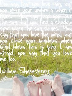 Note: Shakespeare obviously did not say this. The original author is apparently unknown, but I like the quote, and I dont care.
