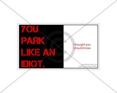 You park like an idiot business cards - Quantity of 50 - Funny Parking Cards - Bad Parking Cards