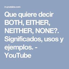 Que quiere decir BOTH, EITHER, NEITHER, NONE?. Significados, usos y ejemplos. - YouTube