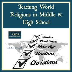Teaching World Religions in Middle & High School can easily accomplished by having a great resource when questions arise. The ARDA is comprehensive & FREE!