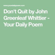 Don't Quit by John Greenleaf Whittier - Your Daily Poem Rhubarb And Custard, Human Mind, Keep Going, Anxiety, Poems, Prayers, Journal, Quotes, Binder