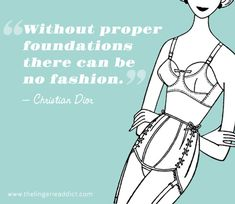 """Without proper foundations, there can be no fashion.""  ~ Christian Dior"