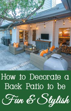 Many people do not give much thought to the outside of their home until it is time to cut the grass.  You should appreciate the extra space you have and utilize that space as an extension of your home.  Here are a few ways to decorate your back patio to be both fun and stylish.