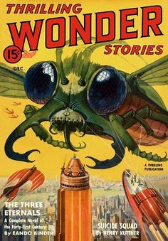 Thrilling Wonder Stories 15c Dec. A Thrilling Publication The Three Eternals A complete novel of the forty first century by Eando Binder Suicide Squad by Henry Kuttner